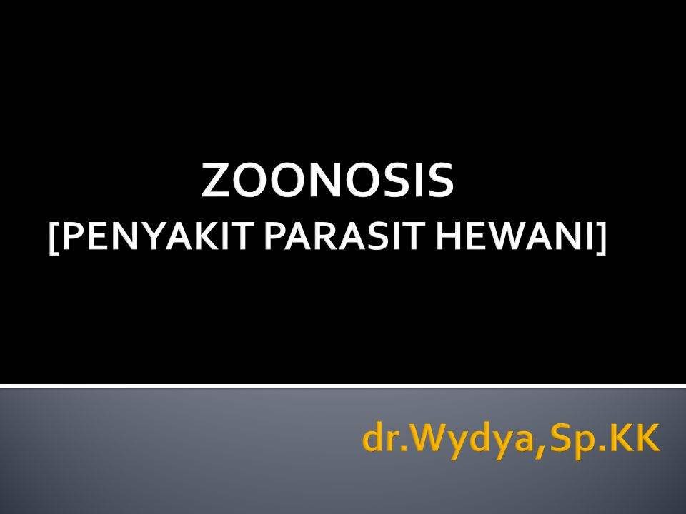 ZOONOSIS [PENYAKIT PARASIT HEWANI] dr.Wydya,Sp.KK